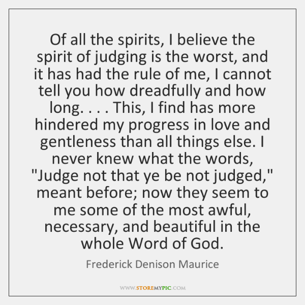 Of all the spirits, I believe the spirit of judging is the ...
