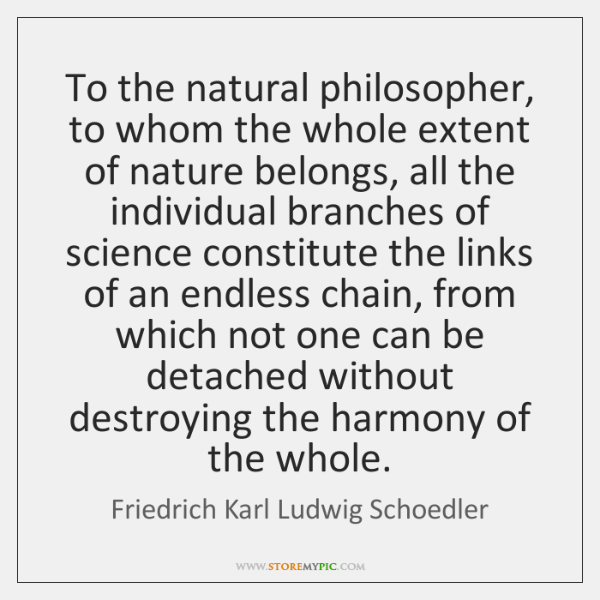 To the natural philosopher, to whom the whole extent of nature belongs, ...