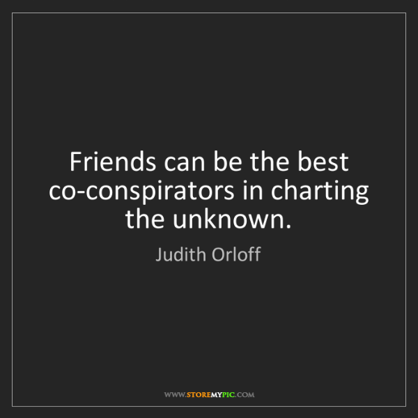 Judith Orloff: Friends can be the best co-conspirators in charting the...