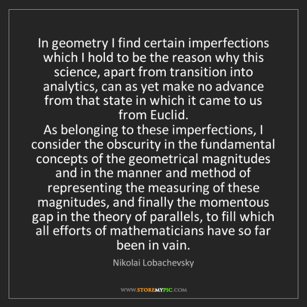 Nikolai Lobachevsky: In geometry I find certain imperfections which I hold...