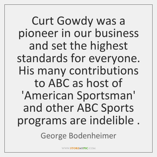 Curt Gowdy was a pioneer in our business and set the highest ...
