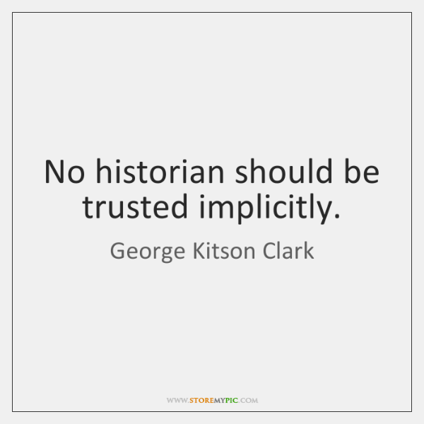 No historian should be trusted implicitly.