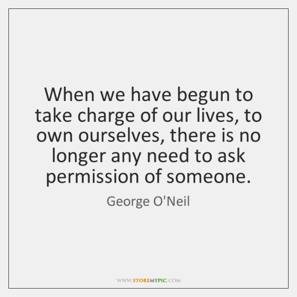 When we have begun to take charge of our lives, to own ...