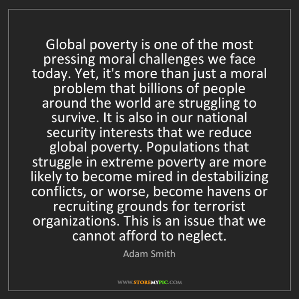 Adam Smith: Global poverty is one of the most pressing moral challenges...