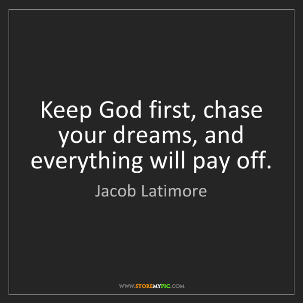 Jacob Latimore: Keep God first, chase your dreams, and everything will...