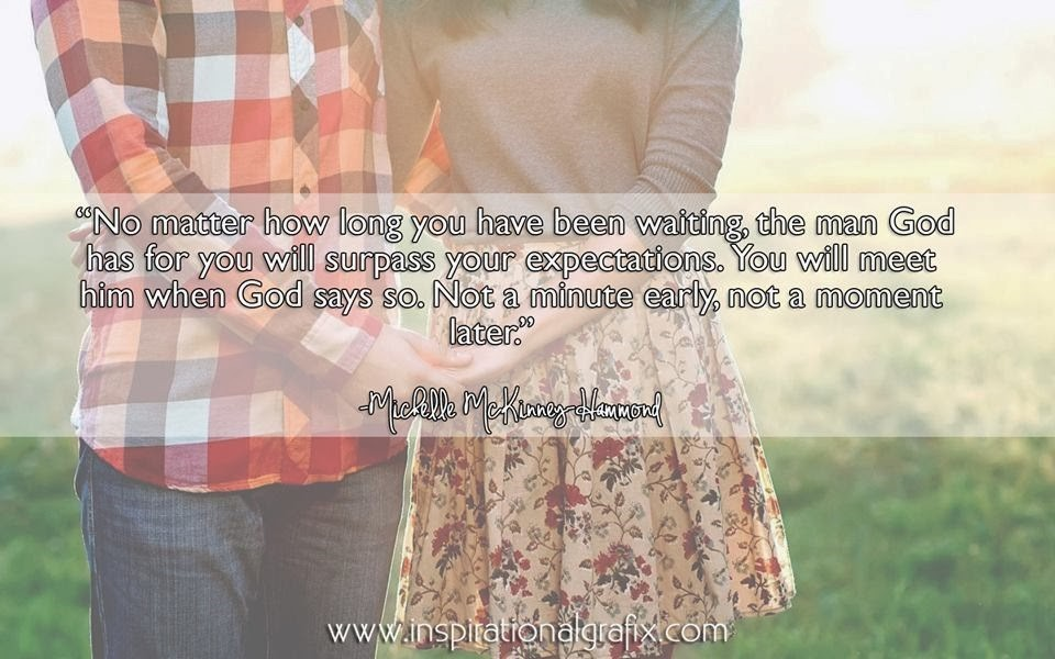No Matter How Long You Have Been Waiting The Man God Has For You