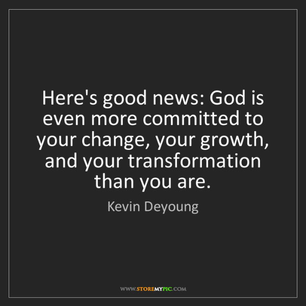 Kevin Deyoung: Here's good news: God is even more committed to your...