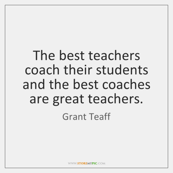 The best teachers coach their students and the best coaches are great ...