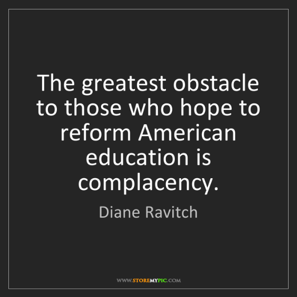 Diane Ravitch: The greatest obstacle to those who hope to reform American...