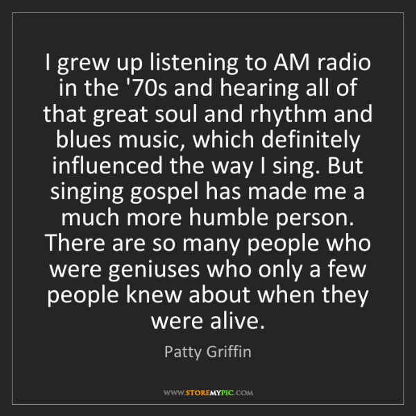 Patty Griffin: I grew up listening to AM radio in the '70s and hearing...