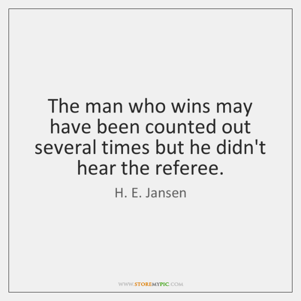 The man who wins may have been counted out several times but ...