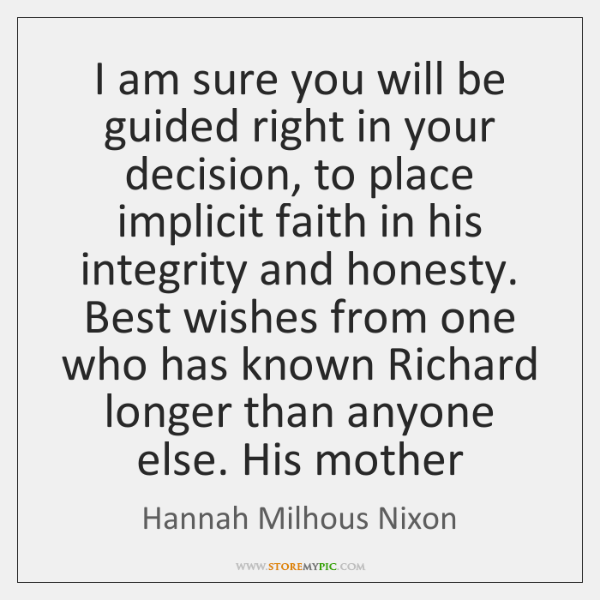 I am sure you will be guided right in your decision, to ...