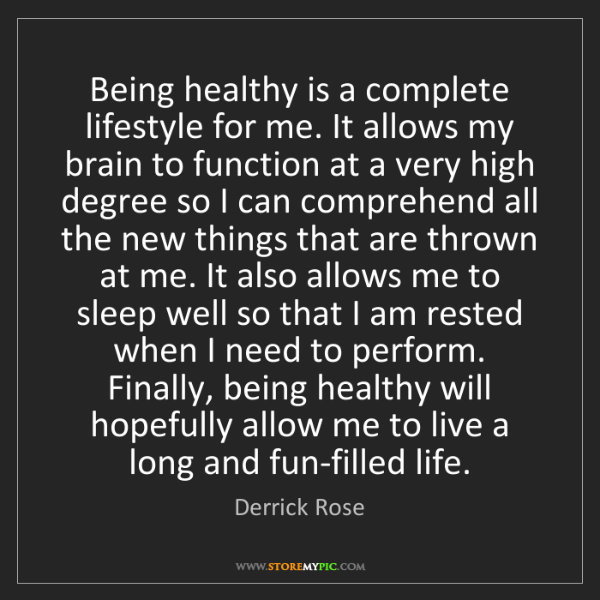 Derrick Rose: Being healthy is a complete lifestyle for me. It allows...