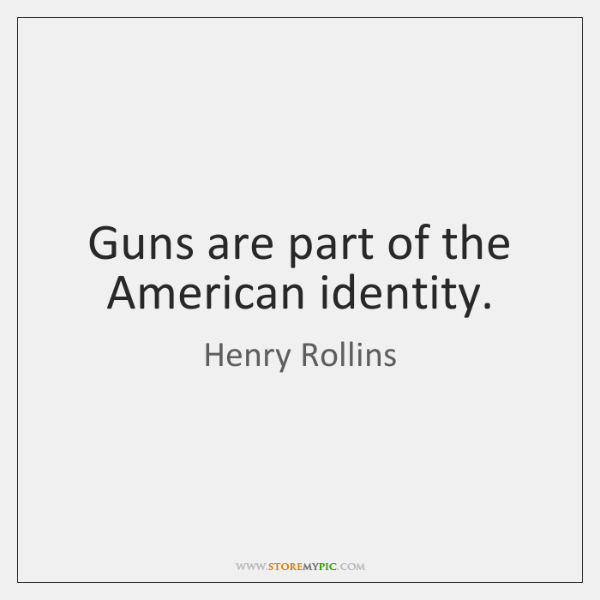 Guns are part of the American identity.