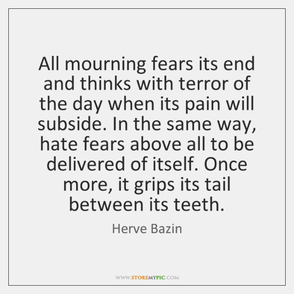 All mourning fears its end and thinks with terror of the day ...