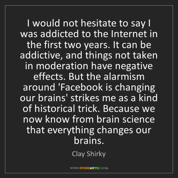 Clay Shirky: I would not hesitate to say I was addicted to the Internet...