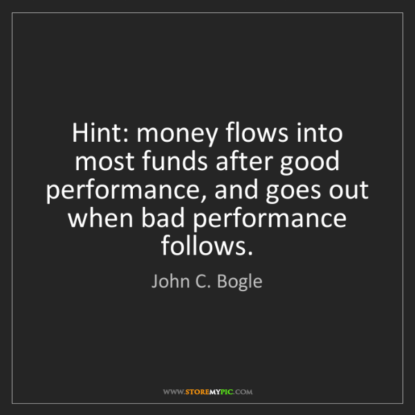 John C. Bogle: Hint: money flows into most funds after good performance,...