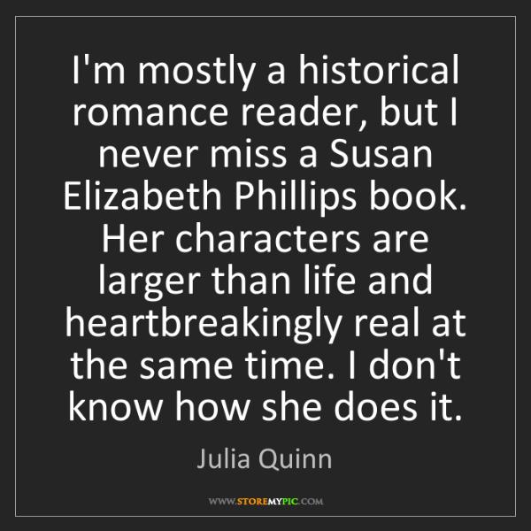 Julia Quinn: I'm mostly a historical romance reader, but I never miss...