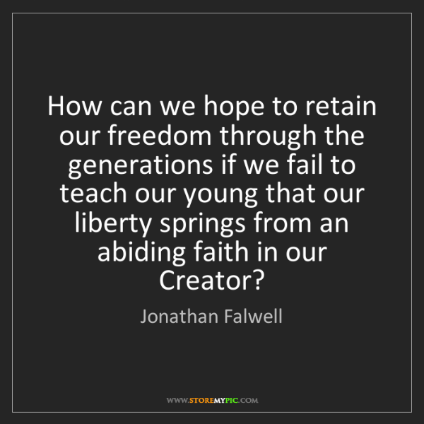 Jonathan Falwell: How can we hope to retain our freedom through the generations...