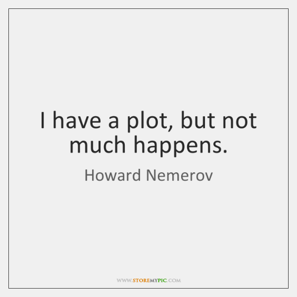 I have a plot, but not much happens.