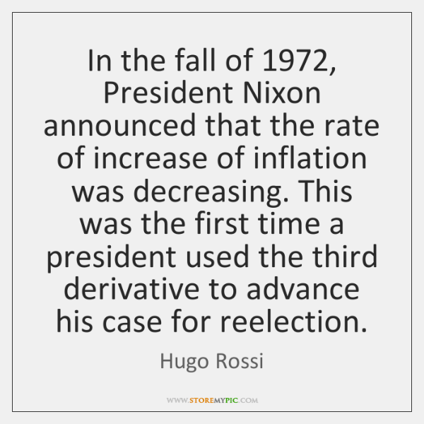 In the fall of 1972, President Nixon announced that the rate of increase ...