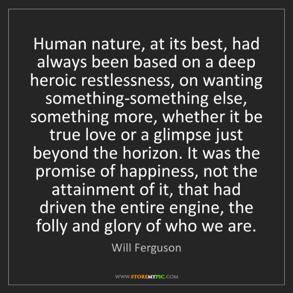 Will Ferguson: Human nature, at its best, had always been based on a...