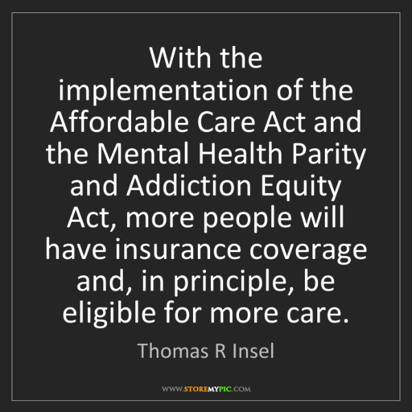 Thomas R Insel: With the implementation of the Affordable Care Act and...