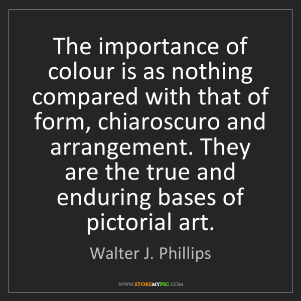 Walter J. Phillips: The importance of colour is as nothing compared with...