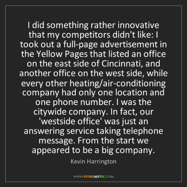 Kevin Harrington: I did something rather innovative that my competitors...