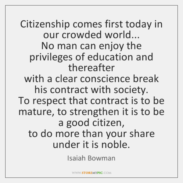Citizenship comes first today in our crowded world...  No man can enjoy ...