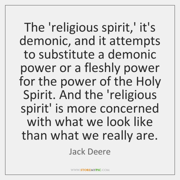 The 'religious spirit,' it's demonic, and it attempts to substitute a ...