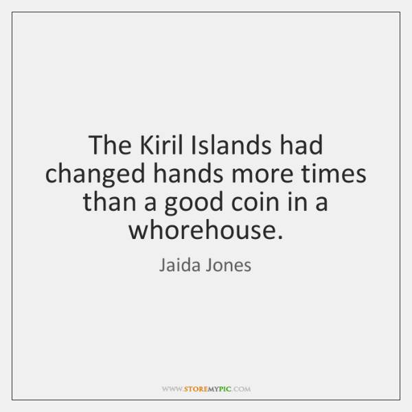 The Kiril Islands had changed hands more times than a good coin ...