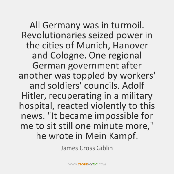 All Germany was in turmoil. Revolutionaries seized power in the cities of ...