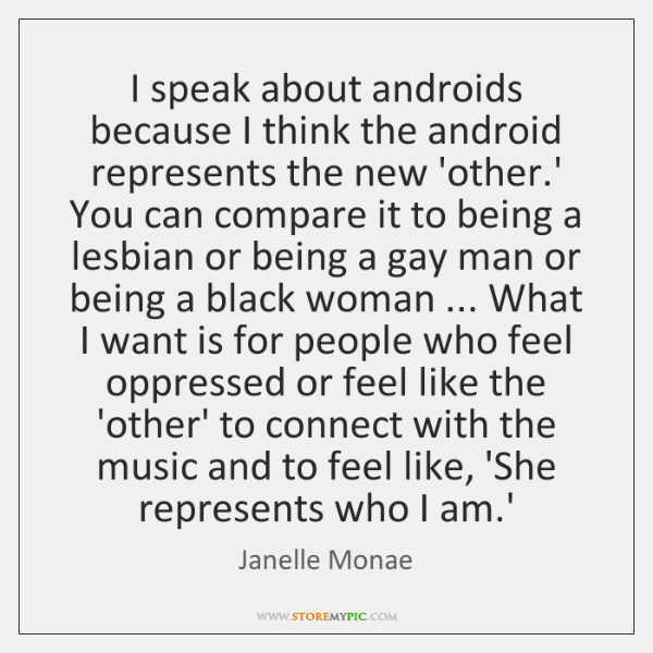 I speak about androids because I think the android represents the new ...