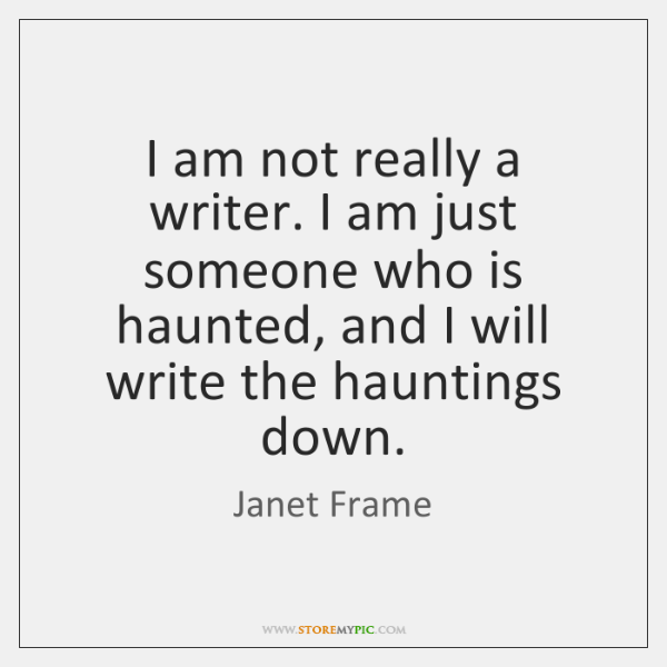 I am not really a writer. I am just someone who is ...