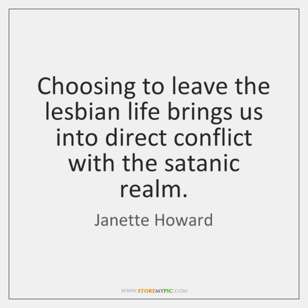 Choosing to leave the lesbian life brings us into direct conflict with ...