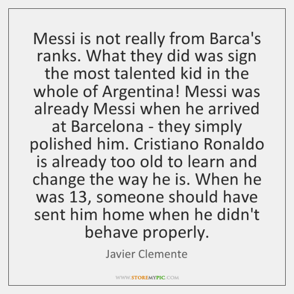 Messi is not really from Barca's ranks. What they did was sign ...