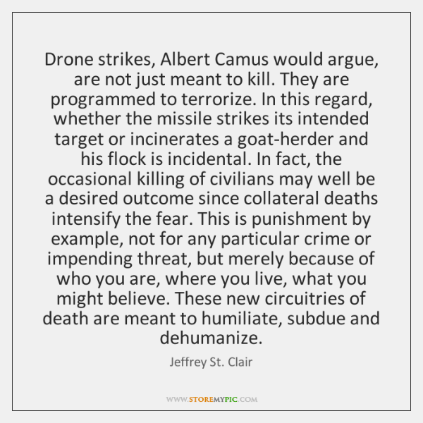 Drone strikes, Albert Camus would argue, are not just meant to kill. ...