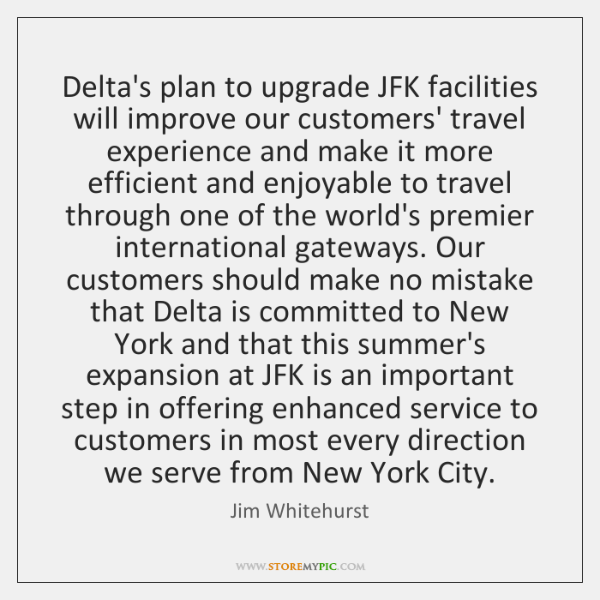 Delta's plan to upgrade JFK facilities will improve our customers' travel experience ...