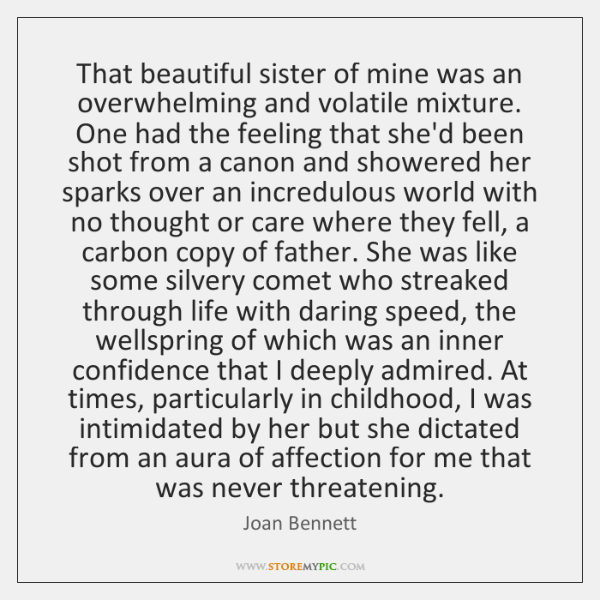 That beautiful sister of mine was an overwhelming and volatile mixture. One ...