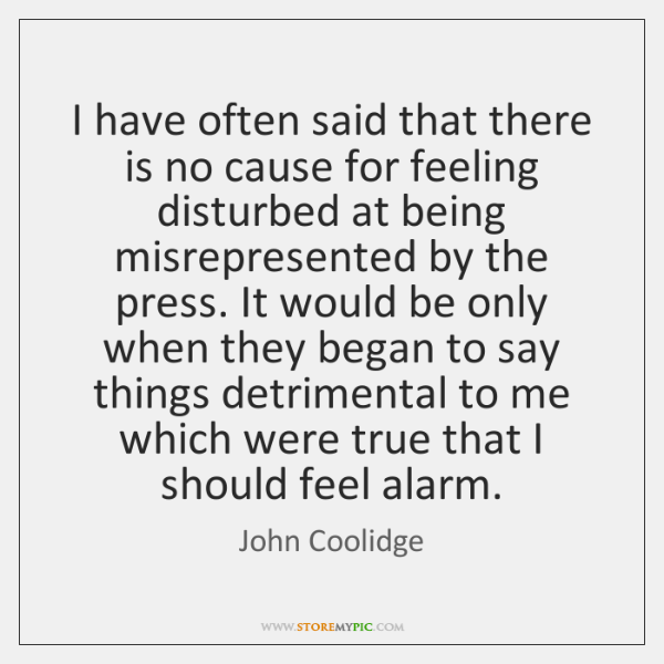 I have often said that there is no cause for feeling disturbed ...