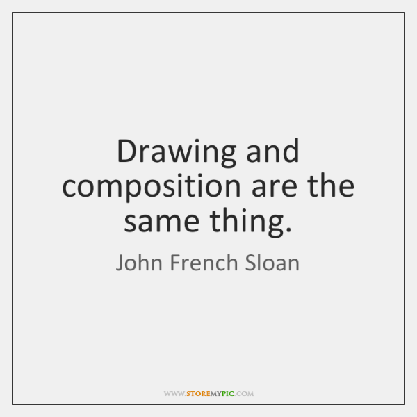 Drawing and composition are the same thing.