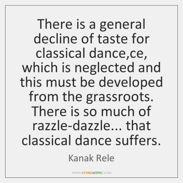 There is a general decline of taste for classical dance,ce, which ...