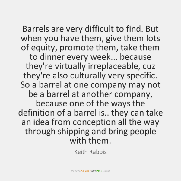Barrels are very difficult to find. But when you have them, give ...