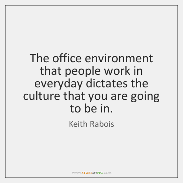 The office environment that people work in everyday dictates the culture that ...