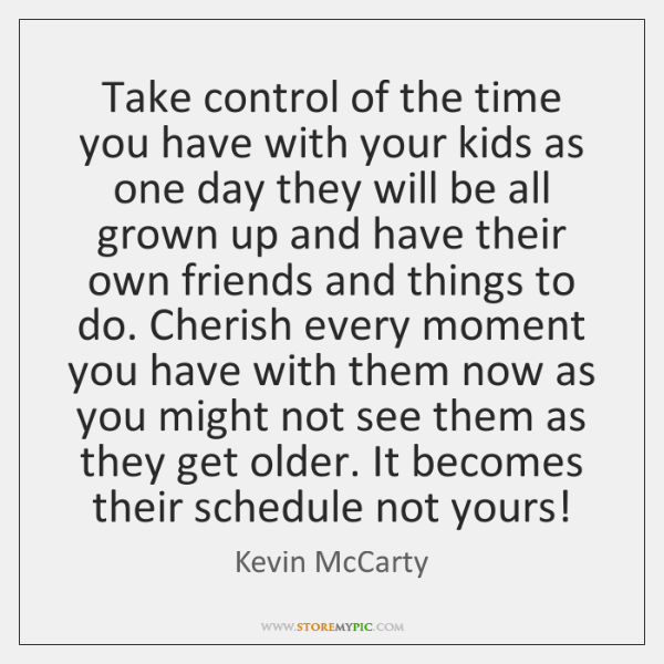 Take control of the time you have with your kids as one ...