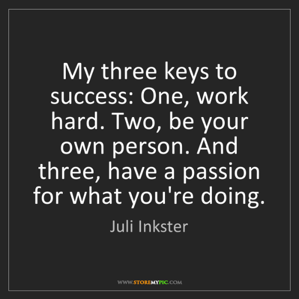 Juli Inkster: My three keys to success: One, work hard. Two, be your...