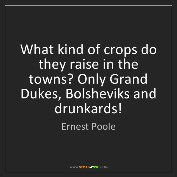 Ernest Poole: What kind of crops do they raise in the towns? Only Grand...
