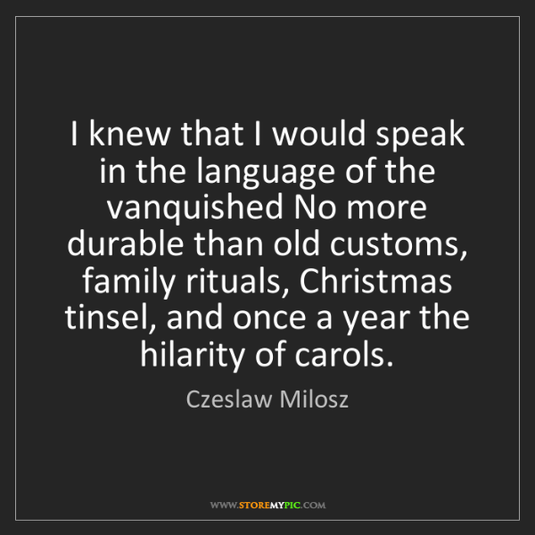 Czeslaw Milosz: I knew that I would speak in the language of the vanquished...