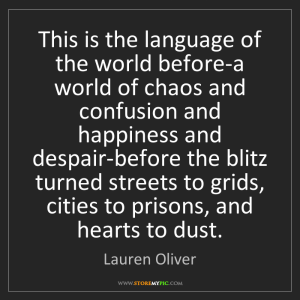 Lauren Oliver: This is the language of the world before-a world of chaos...